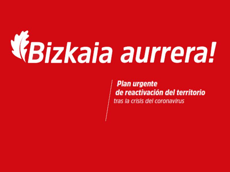 Plan BIZKAIA AURRERA: La reactivación económica del territorio – Diputación Foral de Bizkaia
